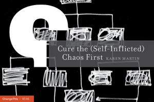 Cure THe (Self-Inflicted) Chaos First by Karen Martin